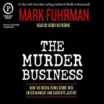 The Murder Business: How the Media Turns Crime into Entertainment and Subverts Justice | Mark Fuhrman