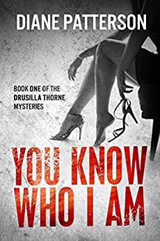 You Know Who I Am (The Drusilla Thorne Mysteries Book 1) by [Patterson, Diane]