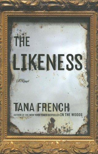 The Likeness: A Novel By Tana French