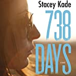 738 Days: A Novel   Stacey Kade