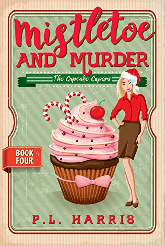 Mistletoe and Murder (The Cupcake Capers Book 4) by [Harris, P.L.]