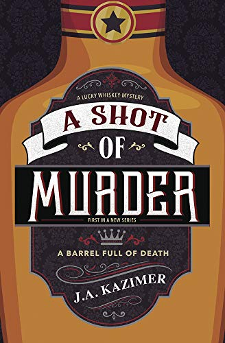 A Shot of Murder (A Lucky Whiskey Mystery Book 1) by [Kazimer, J. A.]