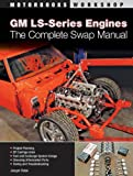 GM LS-Series Engines: The Complete Swap Manual (Motorbooks Workshop)