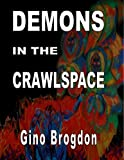 By Gino Brogdon Demons In The CrawlSpace (1st First Edition) [Hardcover]