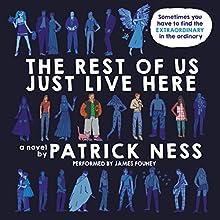The Rest of Us Just Live Here | Livre audio Auteur(s) : Patrick Ness Narrateur(s) : James Fouhey