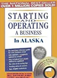 Starting and Operating a Business in Alaska (Starting and Operating a Business in the U.S. Book 2016)
