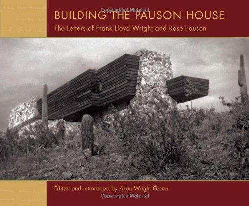 Building the Pauson House: The Letters of Frank Lloyd Wright and Rose Pauson by Allan Green (2011-06-01)