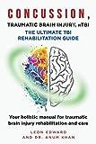 CONCUSSION, TRAUMATIC BRAIN INJURY, mTBI ULTIMATE REHABILITATION GUIDE: Your holistic manual for traumatic brain injury…