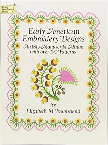 Early American Embroidery Designs An 1815 Manuscript Album With