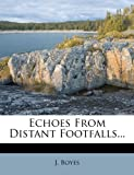 Echoes from Distant Footfalls..., J. Boyes, 127081740X