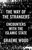 The Way of the Strangers: Encounters with the Islamic State (Hardcover)