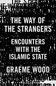 The Way of Strangers: Encounters with the Islamic State