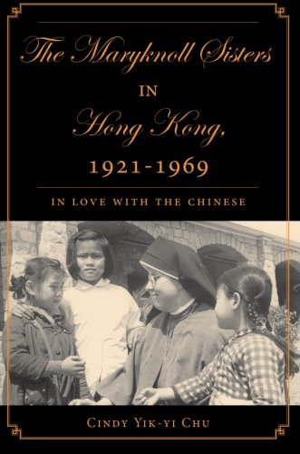 The Maryknoll Sisters in Hong Kong, 1921-1969: In Love With the - Women Kong In Hong