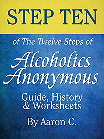 Step Ten of The Twelve Steps of Alcoholics Anonymous: Guide ...