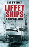 Liffey Ships and Shipbuilding, Pat Sweeney, 185635685X