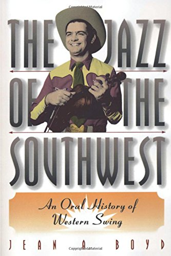 The Jazz of the Southwest: An Oral History of Western Swing (History Jazz Swing)