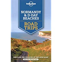 Lonely Planet Normandy & D-Day Beaches Road Trips 1st Ed.: 1st Edition