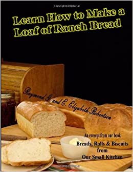 Book Learn How to Make a Loaf of Ranch Bread: Volume 2 (Our Small Kitchen)
