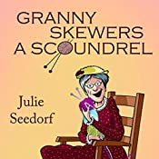 Granny Skewers a Scoundrel: Fuchsia, Minnesota Book 2 | Julie Seedorf