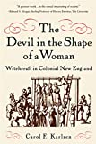img - for The Devil in the Shape of a Woman: Witchcraft in Colonial New England book / textbook / text book