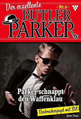 Der exzellente Butler Parker 6 – Krimi: Parker schnappt den Waffenklau (German Edition)