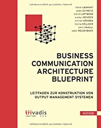 Business Communication Architecture Blueprint: Leitfaden zur Konstruktion von Output Management Systemen