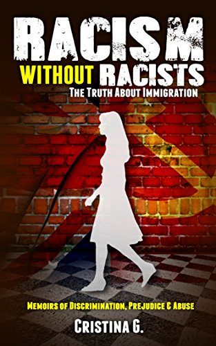 Racism Without Racists: The Truth About Immigration: Memoirs of Discrimination, Prejudice & Abuse (True Stories Book 3)