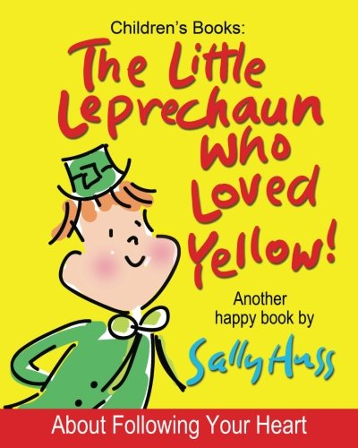 Children's Books: THE LITTLE LEPRECHAUN WHO LOVED YELLOW!: (Absolutely Delightful Bedtime Story/Picture Book About Following Your Heart, for Beginner Readers, Ages 2-8)