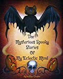The Mysterious Spooky Stories Of My Eclectic Mind