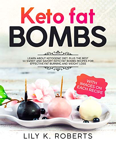 Keto Fat Bombs: Learn about Ketogenic Diet. Plus the best 50 sweet and savory keto fat bombs recipes for effective fat burning and weight loss. by Lily K. Roberts