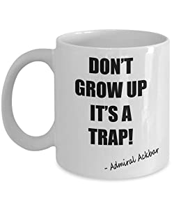 Don't Grow Up Mug - Funny Novelty Gift Idea Admiral Ackbar It's A Trap Coffee Coffe Tea Mug Christmas Birthday