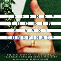 A Vast Conspiracy: The Real Story of the Sex Scandal That Nearly Brought Down a President Hörbuch von Jeffrey Toobin Gesprochen von: Kevin Stillwell