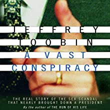 A Vast Conspiracy: The Real Story of the Sex Scandal That Nearly Brought Down a President Audiobook by Jeffrey Toobin Narrated by Kevin Stillwell