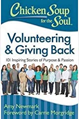 Chicken Soup for the Soul: Volunteering & Giving Back: 101 Inspiring Stories of Purpose and Passion Paperback