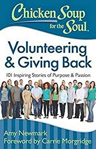 Chicken Soup for the Soul: Volunteering & Giving Back: 101 Inspiring Stories of Purpose and Passion