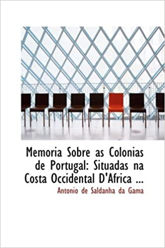 Memoria Sobre as Colonias de Portugal: Situadas na Costa Occidental DAfrica ...: Amazon.es: Antonio de Saldanha da Gama: Libros en idiomas extranjeros
