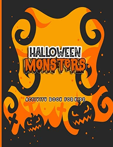 Halloween Monsters Activity Book for Kids: Ages 4-8 7-12: A Scary Spooky Fun Workbook For Learning, Jack O Lantern Ghost Coloring, Dot To Dot, Maze ... Rather Questions, Comic Drawings