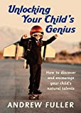 img - for Unlocking Your Child's Genius: How to Discover and Encourage Your Child's Natural Talents book / textbook / text book