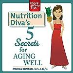 Nutrition Diva's 5 Secrets for Aging Well | Monica Reinagel