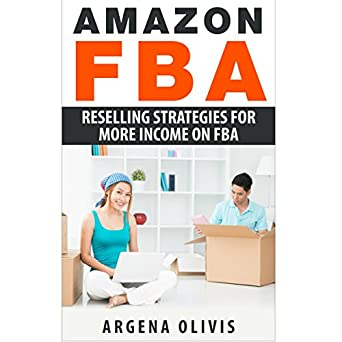 Amazon com: Amazon FBA: Reselling Strategies for More Income