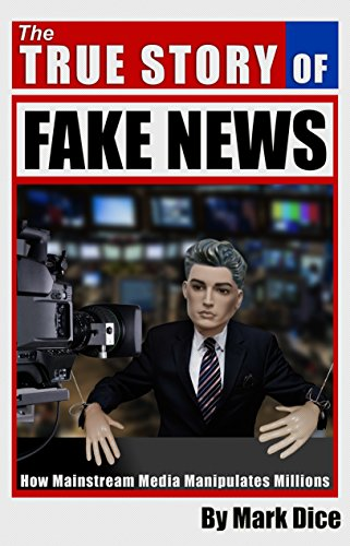 The True Story of Fake News: How Mainstream Media Manipulates Millions cover