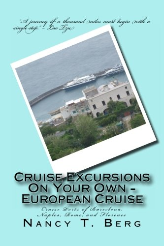Read Online Cruise Excursions On Your Own - European Cruise: Cruise Ports of Barcelona, Naples, Rome, and Florence (Volume 1) ebook