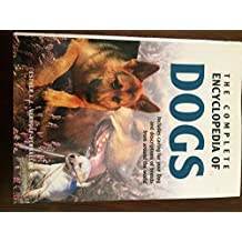 The Complete Encyclopedia of Dogs: Includes Caring for Your Dog & Descriptions of Breeds from Around the World