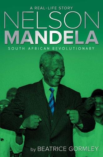 Nelson Mandela: South African Revolutionary (A Real-Life Story)