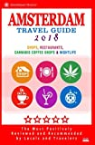 img - for Amsterdam Travel Guide 2018: Shops, Restaurants, Cannabis Coffee Shops, Attractions & Nightlife in Amsterdam (City Travel Guide 2018) book / textbook / text book
