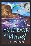 Hold Back the Wind: A Novel of Romantic Suspense by  J. K. Winn in stock, buy online here