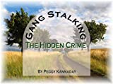 Gang Stalking The Hidden Crime by Margaret (Peggy) Kannaday, B.A., M.Ed.