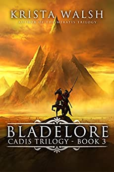 Bladelore (Cadis Trilogy Book 3) by [Walsh, Krista]