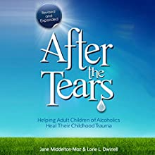After the Tears: Helping Adult Children of Alcoholics Heal Their Childhood Trauma Audiobook by Lorie Dwinell, Jane Middleton-Moz Narrated by Lucinda Gainey