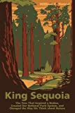 Search : King Sequoia: The Tree That Inspired a Nation, Created Our National Park System, and Changed the Way We Think about Nature